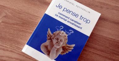 Gagne le livre «Je pense trop» dédicacé par Christel Petitcollin