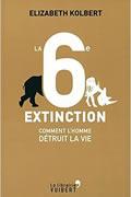 La 6ème extinction : Comment l'Homme détruit la vie de Élizabeth Kolbert