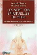 Les 7 lois spirituelles du Yoga de Deepak Chopra et David Simon