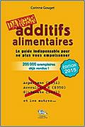 Dictionnaire des additif – Additif alimentaire : Danger ! de Corinne Gouget