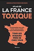Atlas de la France toxique Broché de Association Robin des Bois