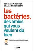 Les bactéries, ces amies qui nous veulent du bien du Pr. Gabriel Perlemuter et du Dr. Anne-Marie Cassard