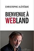 Bienvenue à Webland de Christophe Alévêque