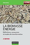 La biomasse énergie : Définitions, ressources et modes de transformation de Alain Damien