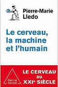 Le Cerveau, la machine et l'humain: Le cerveau au XXI ème siècle de Pierre-Marie Lledo