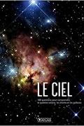 Le Ciel : 100 questions pour comprendre le système solaire, les étoiles et la galaxie