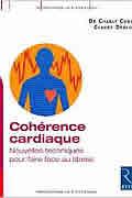 Cohérence cardiaque : Nouvelles techniques pour faire face au stress de Charly Cungi et Claude Deglon