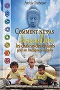 Comment ne pas déséquilibrer les chakras des enfants grâce aux intelligences multiples de Patricia Chaibriant