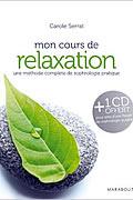Mon cours de relaxation : Une méthode complète de sophrologie pratique (avec CD inclus) de Carole Serrat