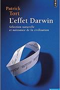 L'Effet Darwin – Sélection naturelle et naissance de la civilisation de Patrick Tort