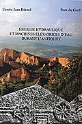 Énergie hydraulique et machines élévatrices d'eau dans l'Antiquité de Jean-Pierre Brun et Jean-Luc Fiches