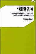 L'entreprise consciente : Comment créer de la valeur sans oublier les valeurs