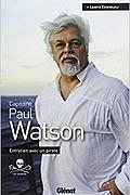 Capitaine Paul Watson : Entretien avec un pirate de Paul Watson et Lamya Essemlali