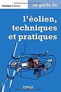 Le guide de l'éolien, techniques et pratiques