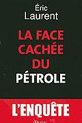 La face cachée du pétrole de Eric Laurent