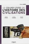 Le grand livre de l'histoire des civilisations. Mythes. Religions – Histoire. Géographie – Société. Culture. de Eliane Lopez