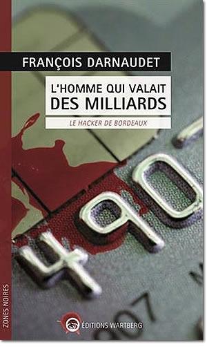 L'homme qui valait des milliards : Le hacker de Bordeaux