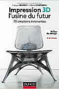 Impression 3D – l'usine du futur – 70 créations innovantes de François Brument et Maëlle Campagnoli