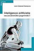 Intelligence artificielle : réalité et enjeux de Jean-Gabriel Ganascia