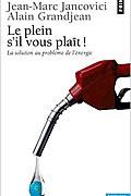 Le plein s'il vous plaît ! : La solution au problème de l'énergie de Jean-Marc Jancovici et Alain Grandjean