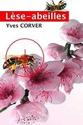 Lèse-abeilles: Disparition des abeilles : une perte pour l'humanité ; une source de profit pour l'industrie des OGM ! de Yves Corver
