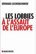 Les lobbies à l'assaut de l'Europe de Bernard Lecherbonnier