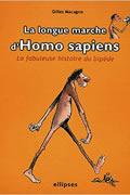 La longue marche d' Homo sapiens : La fabuleuse histoire du bipède de Gilles Macagno