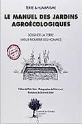 Le manuel des jardins agroécologiques : Soigner la terre, mieux nourrir les hommes de Pierre Rabhi