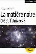 La matière noire, clé de l'univers ? de Françoise Combes