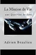 La Mission de Vie : une Question de Sens de Adrien Beaulieu