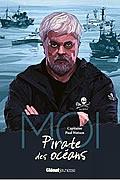 Moi, Capitaine Paul Watson, pirate des océans de Paul Watson