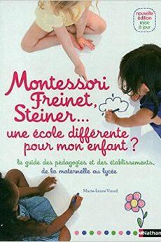 livre : Montessori, Freinet, Steiner… une école différente pour mon enfant ?