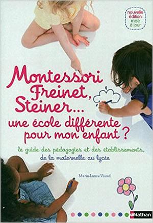 Livre : Montessori, Freinet, Steiner, une école différent pour mon enfant ?