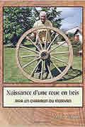 Naissance d'une roue en bois par un charron du Morvan de Louis Régnier