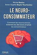 Le neuro-consommateur : Comment les neurosciences éclairent les décisions d'achat du consommateur de Michel Badoc et Anne-Sophie Bayle-Tourtoulou
