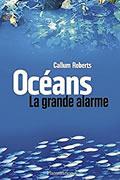Océans : La grande alarme de Callum Roberts