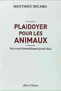 Plaidoyer pour les animaux de Matthieu Ricard