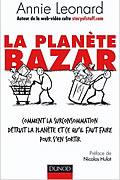 La planète Bazar – Comment la surconsommation détruit la planète et ce qu'il faut faire pour s'en sortir de Annie Leonard