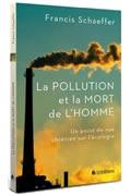 La pollution et la mort de l'homme. Un point de vue chrétien de l'écologie de Francis Schaeffer