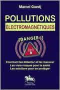 Pollutions électromagnétiques : danger ! de Marcel Guedj