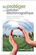 Se protéger de la pollution électromagnétique de Marcel Guedj
