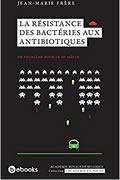 La résistance des bactéries aux antibiotiques de Jean-Marie Frère