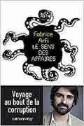 Le sens des affaires: Voyage au bout de la corruption de Fabrice Arfi