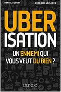 Uberisation : Un ennemi qui vous veut du bien ? de Denis Jacquet et Grégoire Leclercq