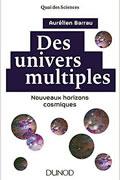Des univers multiples – Nouveaux horizons cosmiques de Aurélien Barrau