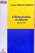 L'urbanisation du monde depuis 1950 de François Moriconi-Ebrard