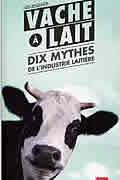 Vache à lait – Dix mythes de l'industrie laitière de Elise Desaulniers