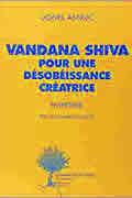 Vandana Shiva, pour une désobéissance créatrice de Lionel Astruc