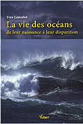 La vie des océans, de leur naissance à leur disparition de Yves Lancelot