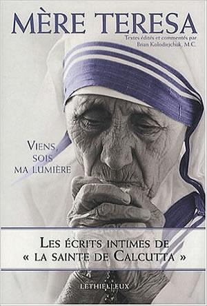 Livre : Viens, sois ma lumière - les écrits intimes de la sainte de calcutta